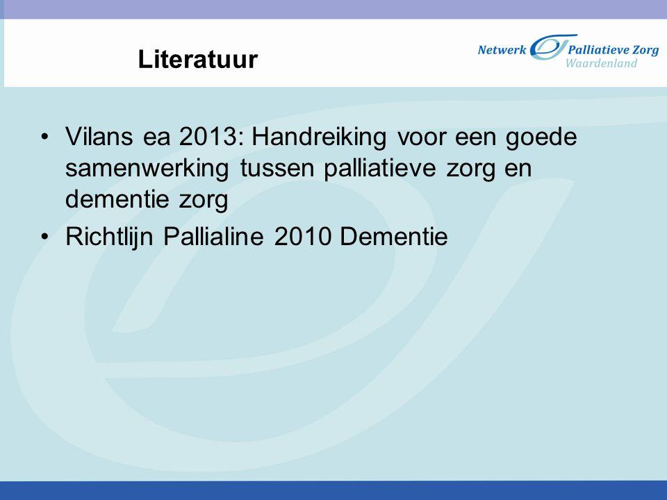 Literatuur Vilans ea 2013: Handreiking voor een goede samenwerking tussen palliatieve zorg en dementie zorg Richtlijn Pallialine 2010 Dementie