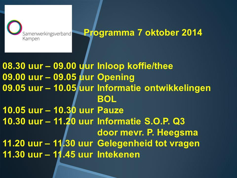 Programma 7 oktober 2014 08.30 uur – 09.00 uurInloop koffie/thee 09.00 uur – 09.05 uurOpening 09.05 uur – 10.05 uurInformatie ontwikkelingen BOL 10.05 uur – 10.30 uurPauze 10.30 uur – 11.20 uurInformatie S.O.P.