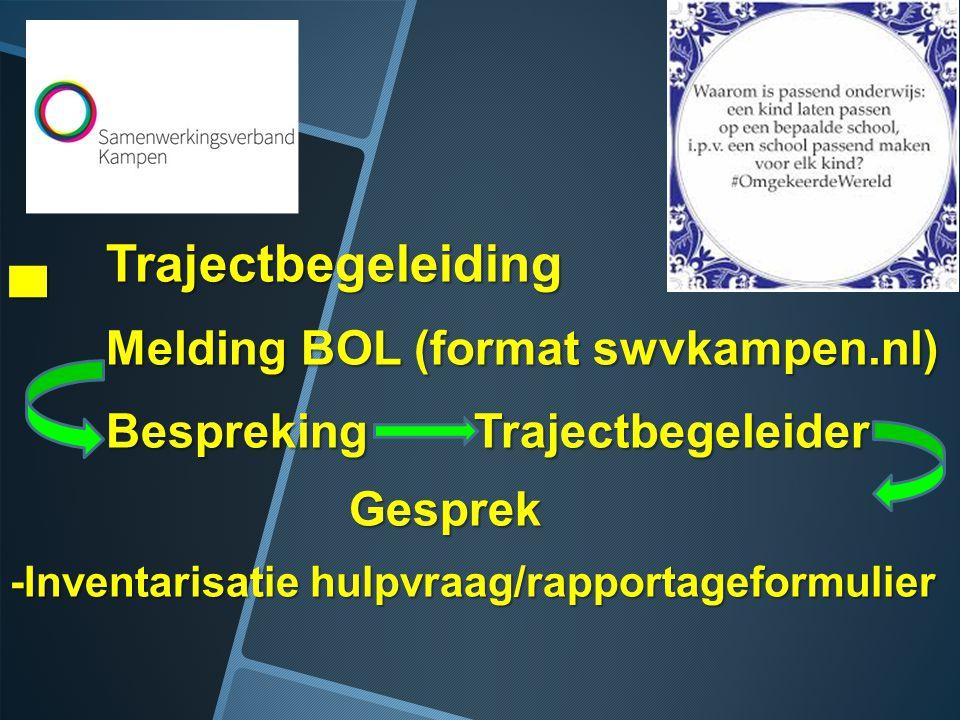 ▄Trajectbegeleiding Melding BOL (format swvkampen.nl) Bespreking Trajectbegeleider Gesprek Gesprek -Inventarisatie hulpvraag/rapportageformulier