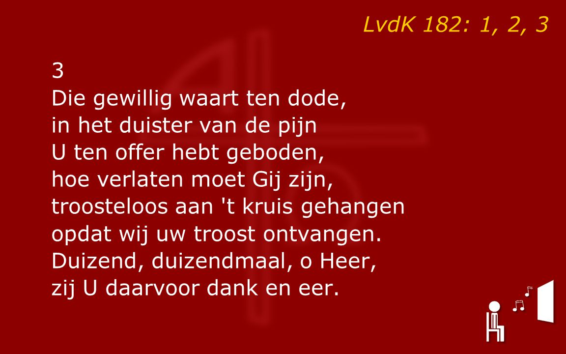 Psalm143:2, 3, 8 Koor: O gedaagden voor het sanhedrin ● Lucas23:26 - 49, tekst: 44 - 45 LvdK182:1, 2, 3 Gezang139:4 Gezang109:1, 4 Lied: 'liefde-offer' - n.a.v.