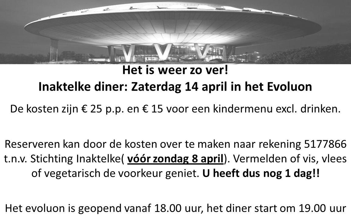 Het is weer zo ver! Inaktelke diner: Zaterdag 14 april in het Evoluon De kosten zijn € 25 p.p. en € 15 voor een kindermenu excl. drinken. Reserveren k