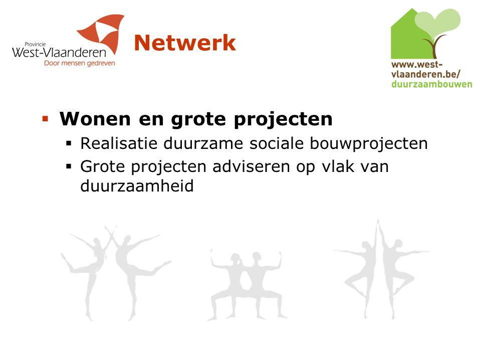Netwerk  Wonen en grote projecten  Realisatie duurzame sociale bouwprojecten  Grote projecten adviseren op vlak van duurzaamheid