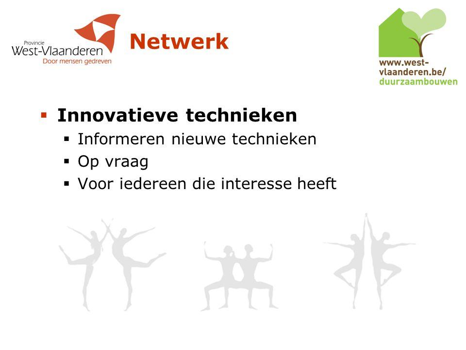 Netwerk  Innovatieve technieken  Informeren nieuwe technieken  Op vraag  Voor iedereen die interesse heeft