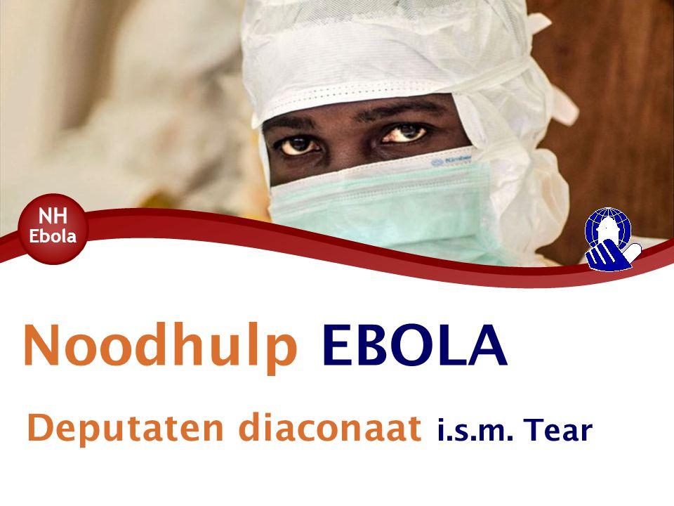 Noodhulp EBOLA Deputaten diaconaat i.s.m. Tear NH Ebola