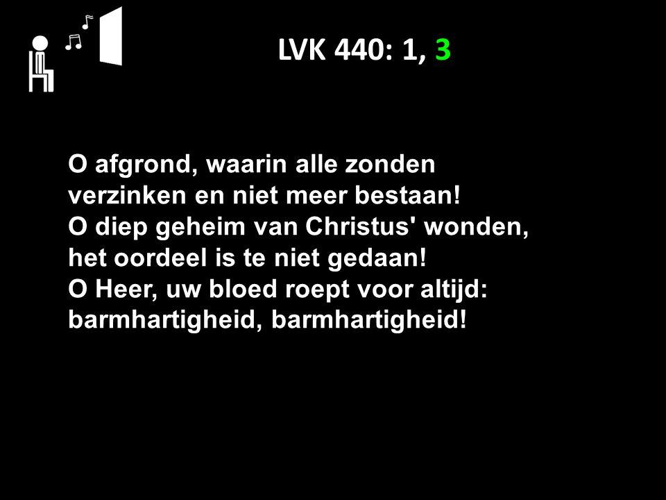 LVK 440: 1, 3 O afgrond, waarin alle zonden verzinken en niet meer bestaan.
