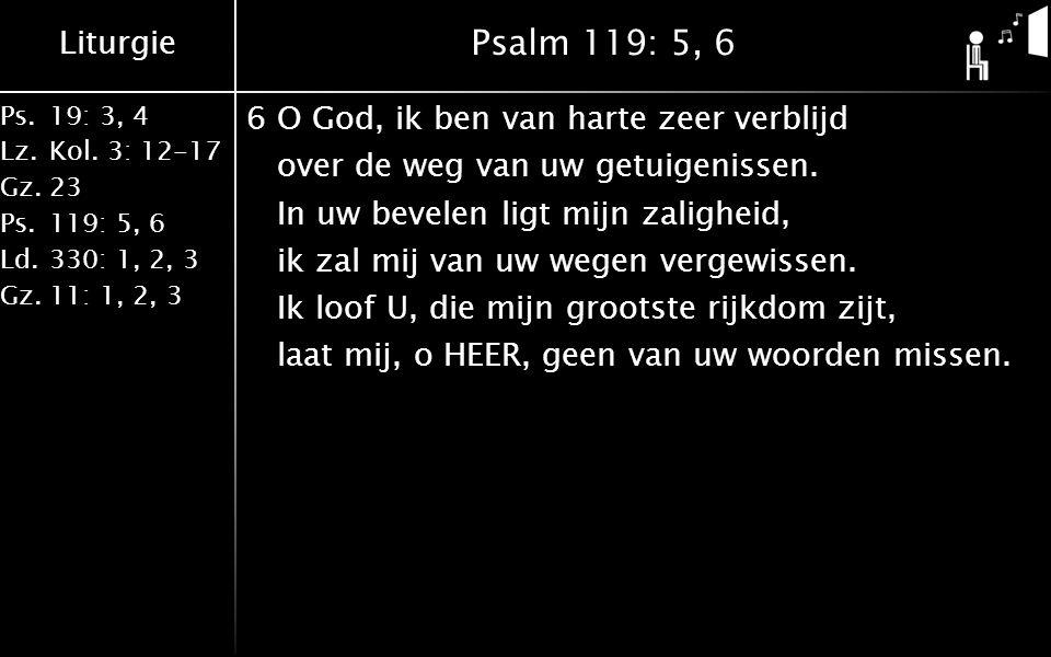 Liturgie Ps.19: 3, 4 Lz. Kol. 3: 12-17 Gz.23 Ps.