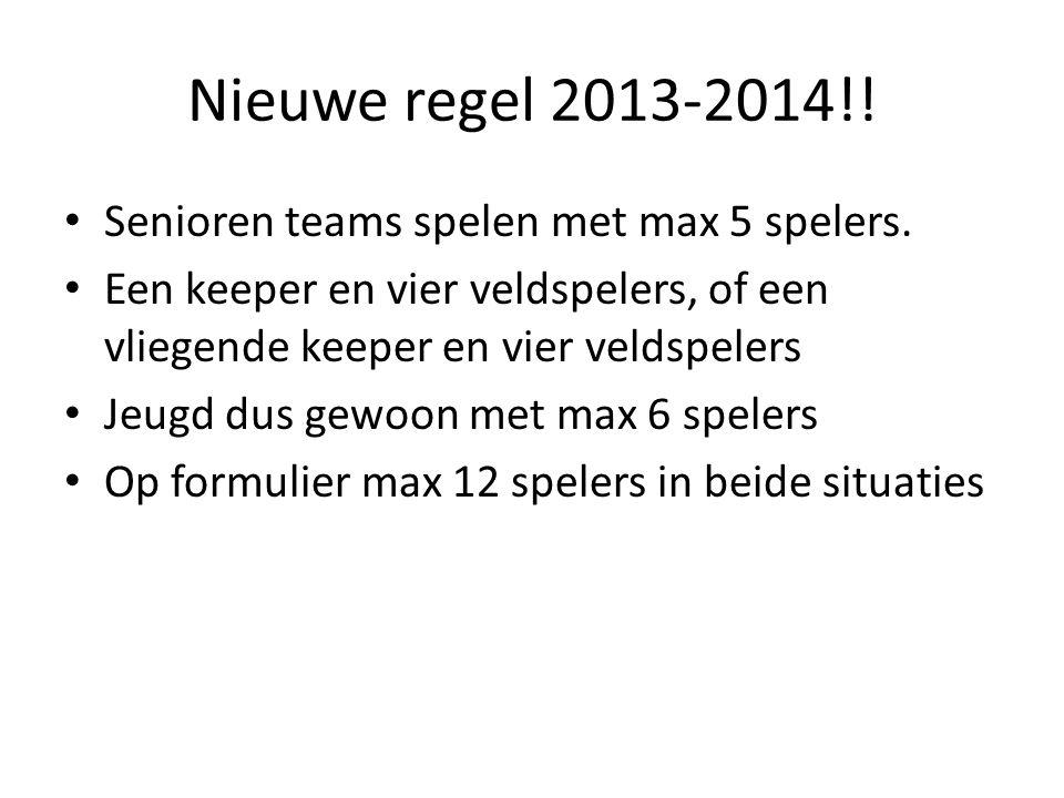 Nieuwe regel 2013-2014!! Senioren teams spelen met max 5 spelers. Een keeper en vier veldspelers, of een vliegende keeper en vier veldspelers Jeugd du