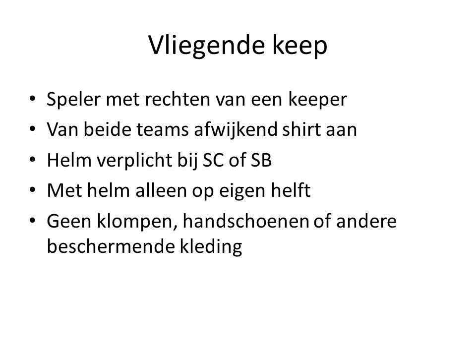 Vliegende keep Speler met rechten van een keeper Van beide teams afwijkend shirt aan Helm verplicht bij SC of SB Met helm alleen op eigen helft Geen k