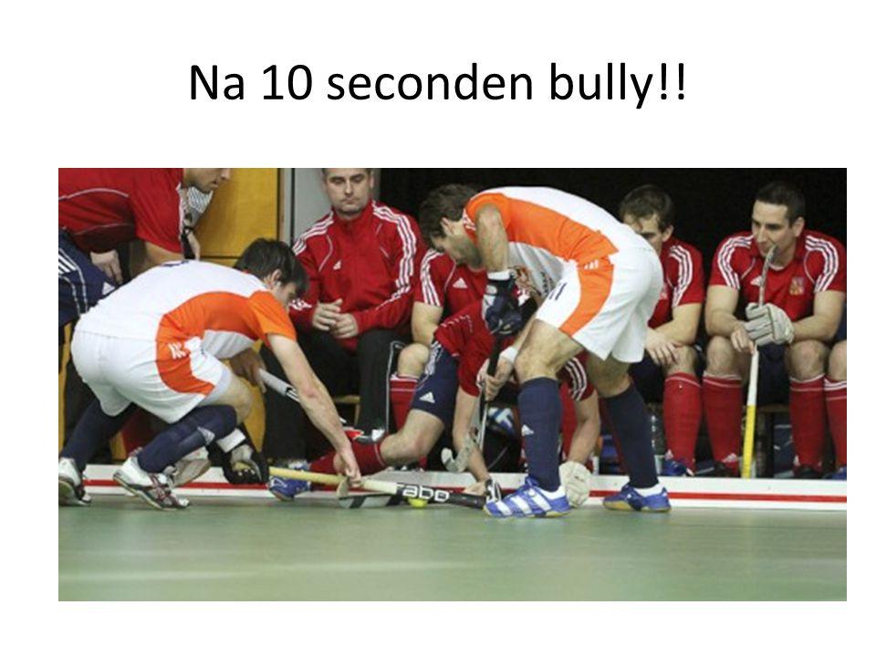 Na 10 seconden bully!!