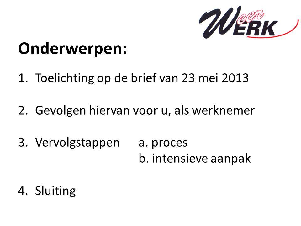 Onderwerpen: 1.Toelichting op de brief van 23 mei 2013 2.Gevolgen hiervan voor u, als werknemer 3.Vervolgstappen a.