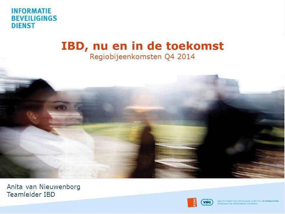 IBD, nu en in de toekomst Regiobijeenkomsten Q4 2014 Anita van Nieuwenborg Teamleider IBD