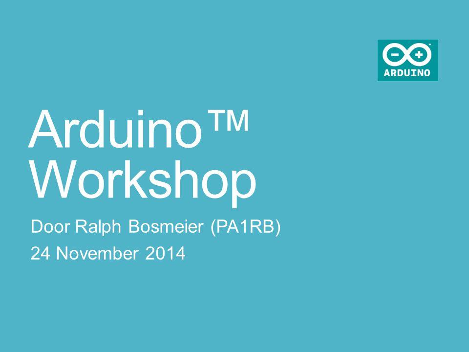 Arduino™ Workshop Door Ralph Bosmeier (PA1RB) 24 November 2014