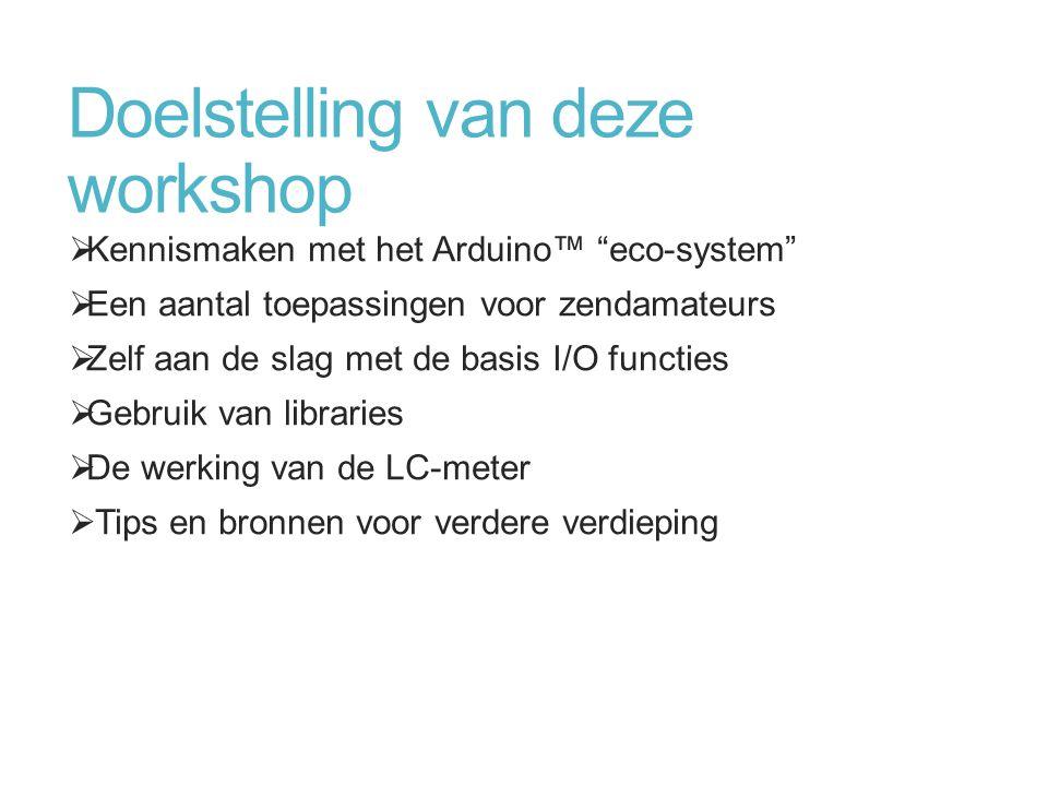 """Doelstelling van deze workshop  Kennismaken met het Arduino™ """"eco-system""""  Een aantal toepassingen voor zendamateurs  Zelf aan de slag met de basis"""