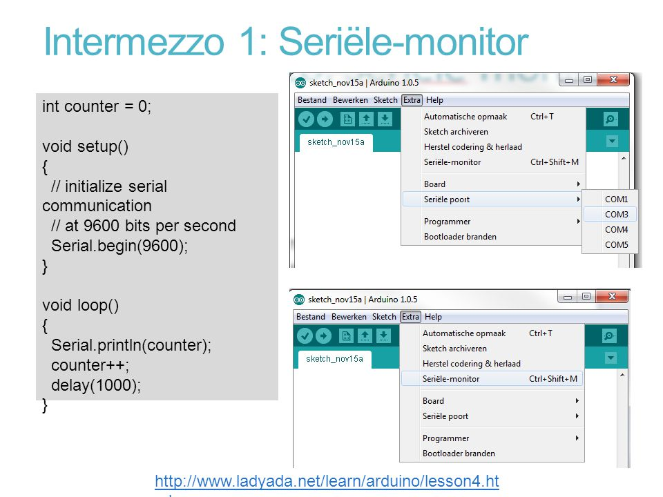 Intermezzo 1: Seriële-monitor int counter = 0; void setup() { // initialize serial communication // at 9600 bits per second Serial.begin(9600); } void