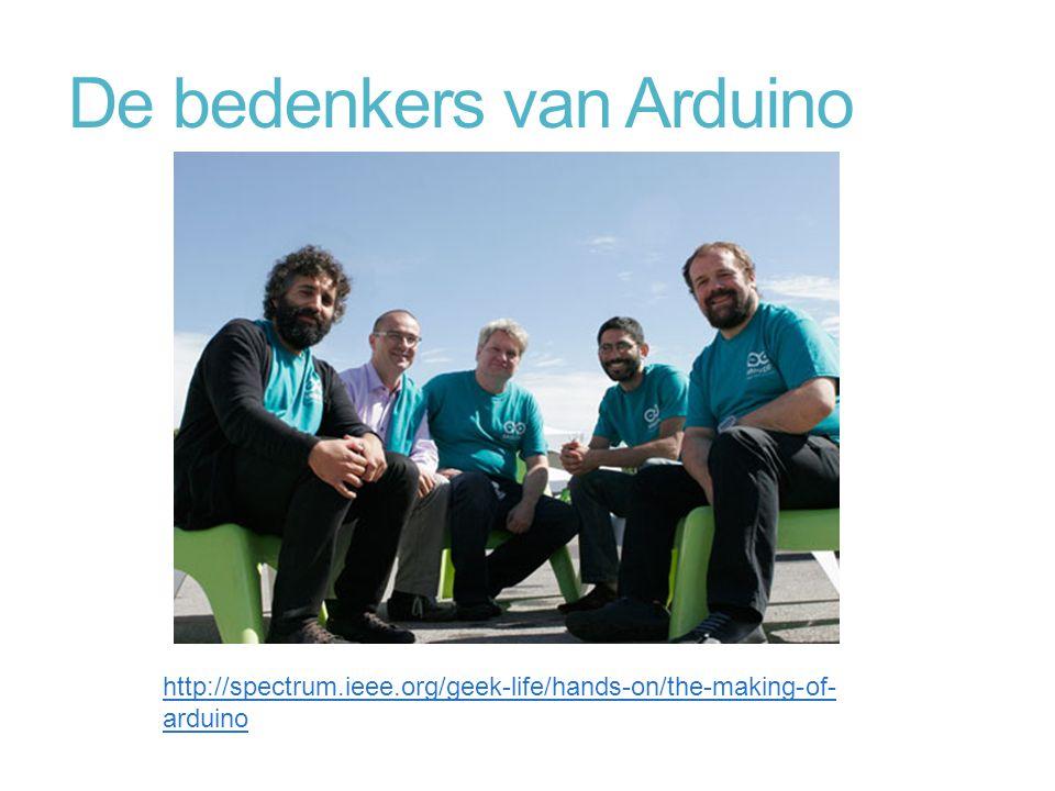 De bedenkers van Arduino http://spectrum.ieee.org/geek-life/hands-on/the-making-of- arduino