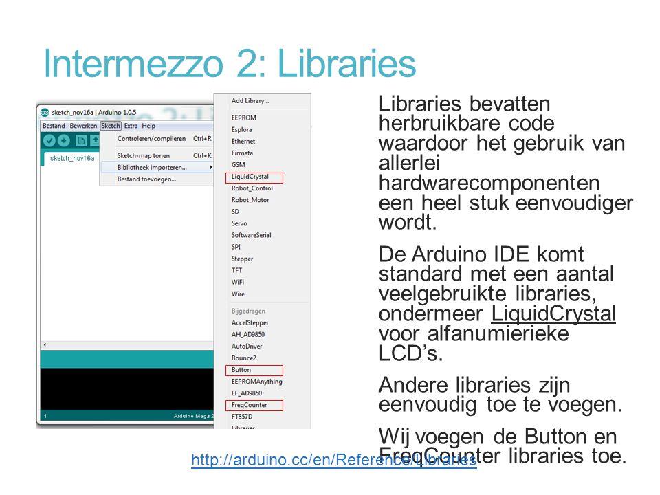 Intermezzo 2: Libraries Libraries bevatten herbruikbare code waardoor het gebruik van allerlei hardwarecomponenten een heel stuk eenvoudiger wordt. De