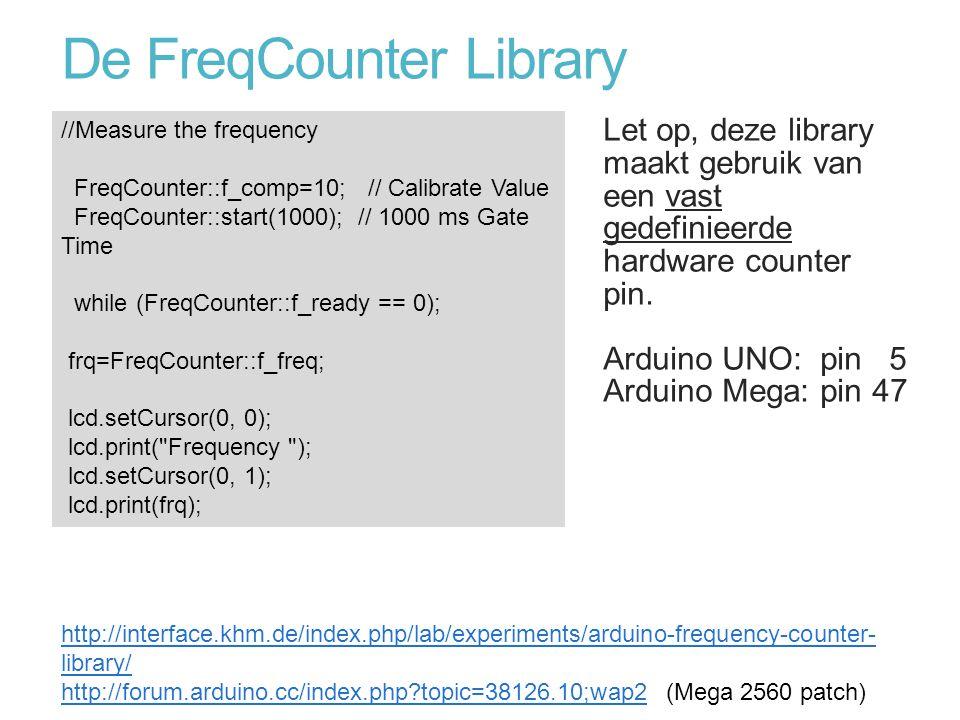 De FreqCounter Library Let op, deze library maakt gebruik van een vast gedefinieerde hardware counter pin. Arduino UNO: pin 5 Arduino Mega: pin 47 htt