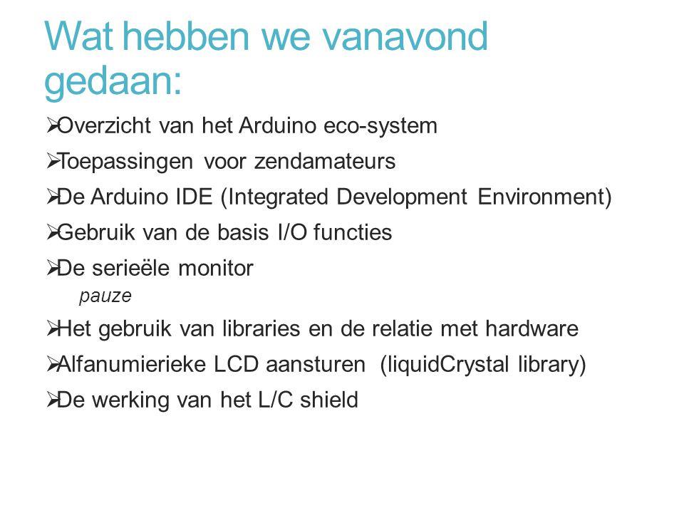 Wat hebben we vanavond gedaan:  Overzicht van het Arduino eco-system  Toepassingen voor zendamateurs  De Arduino IDE (Integrated Development Enviro