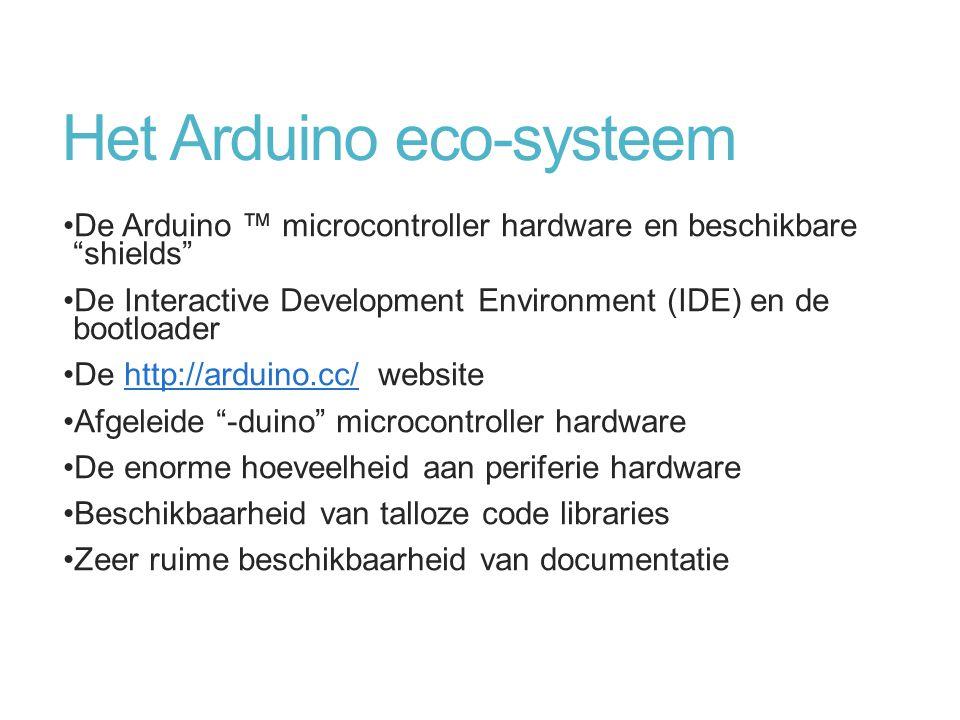"Het Arduino eco-systeem De Arduino ™ microcontroller hardware en beschikbare ""shields"" De Interactive Development Environment (IDE) en de bootloader D"