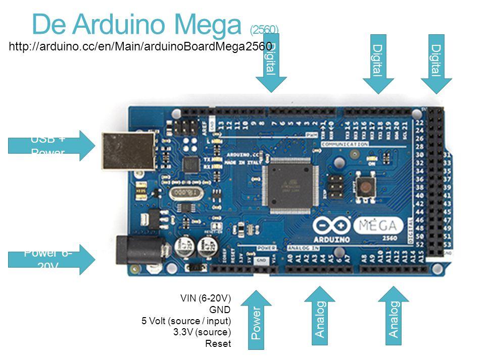 De Arduino Mega (2560) USB + Power Power 6- 20V Power VIN (6-20V) GND 5 Volt (source / input) 3.3V (source) Reset Analog Digital http://arduino.cc/en/