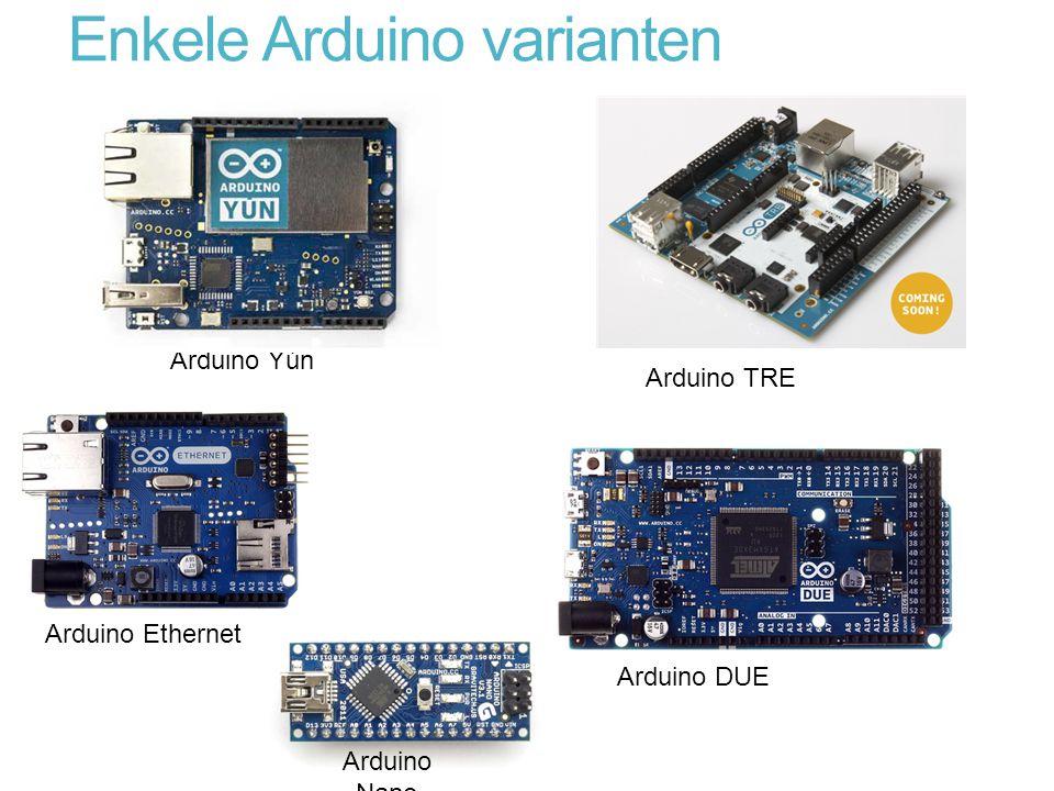 Enkele Arduino varianten Arduino Nano Arduino Ethernet Arduino Yún Arduino TRE Arduino DUE