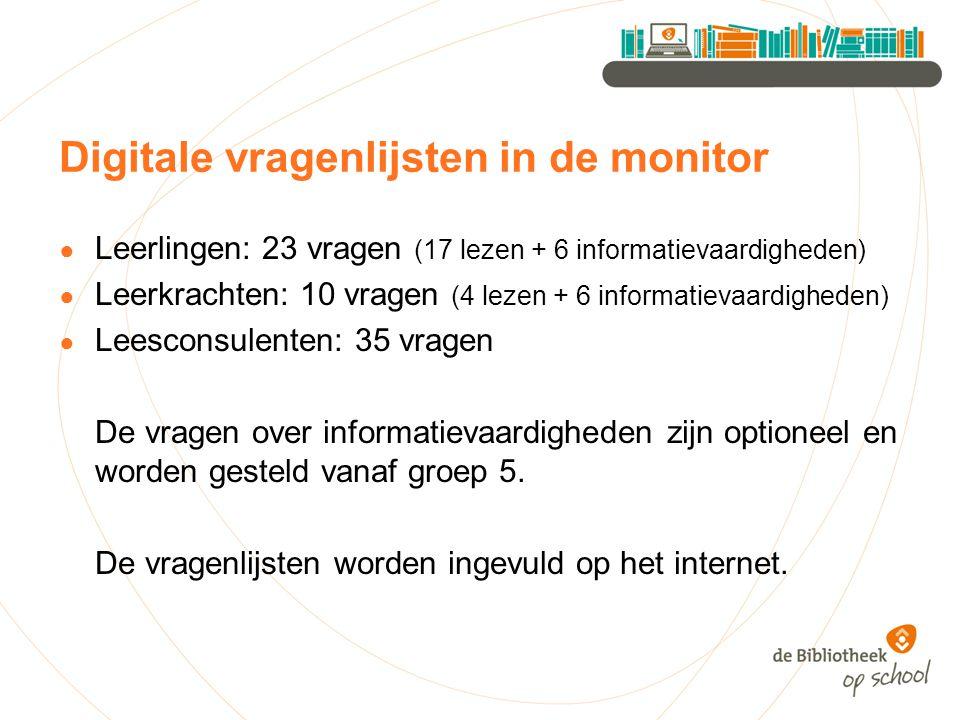 Digitale vragenlijsten in de monitor ● Leerlingen: 23 vragen (17 lezen + 6 informatievaardigheden) ● Leerkrachten: 10 vragen (4 lezen + 6 informatieva