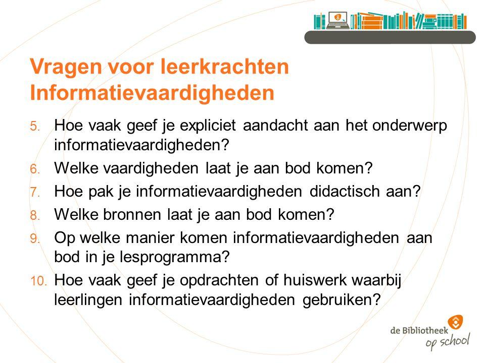 Vragen voor leerkrachten Informatievaardigheden 5. Hoe vaak geef je expliciet aandacht aan het onderwerp informatievaardigheden? 6. Welke vaardigheden