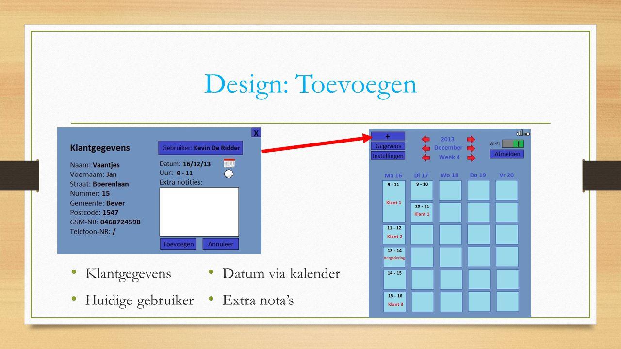 Design: Toevoegen Klantgegevens Huidige gebruiker Datum via kalender Extra nota's