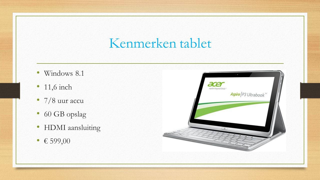 Kenmerken tablet Windows 8.1 11,6 inch 7/8 uur accu 60 GB opslag HDMI aansluiting € 599,00