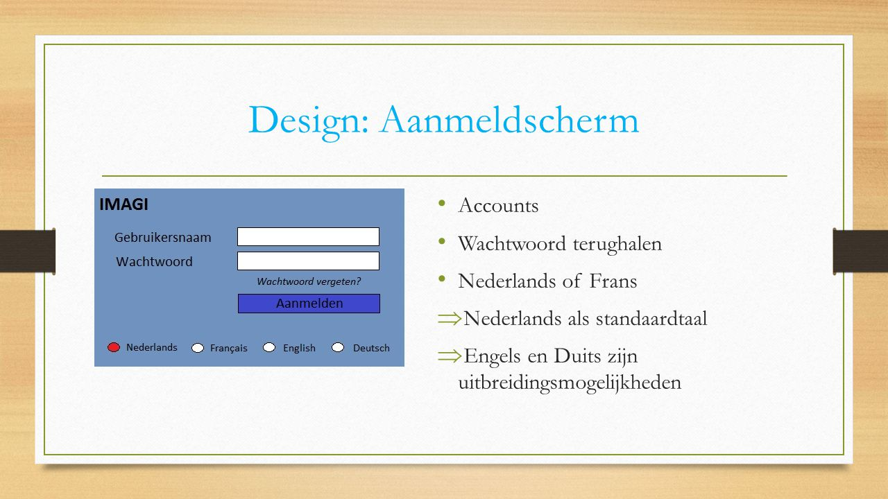Design: Startscherm Overzicht klanten Verschillende knoppen  Toevoegen  Gegevens  Instellingen  Wi-Fi  Afmelden