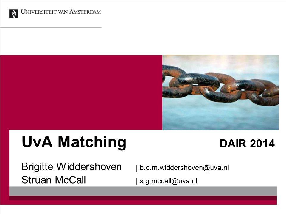 UvA Matching DAIR 2014 Struan McCall | s.g.mccall@uva.nl Brigitte Widdershoven | b.e.m.widdershoven@uva.nl