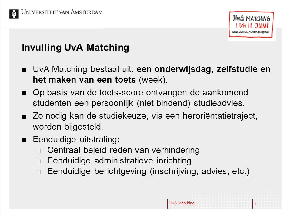 Periode UvA Matching Drie rondes UvA Matching instellings-breed:  Ronde 1: februari (3 t/m 14 februari) voor vroege Matchers.