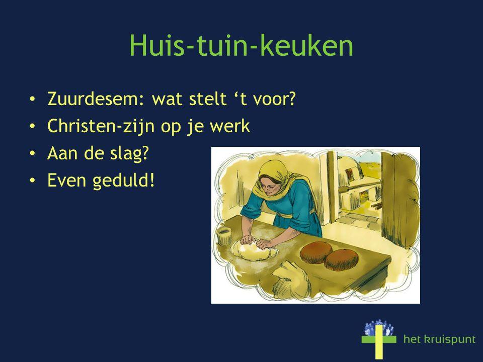 Huis-tuin-keuken Zuurdesem: wat stelt 't voor Christen-zijn op je werk Aan de slag Even geduld!