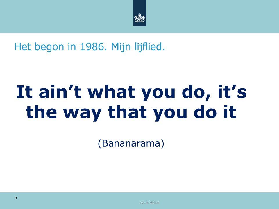 Het begon in 1986. Mijn lijflied. 12-1-2015 9 It ain't what you do, it's the way that you do it (Bananarama)