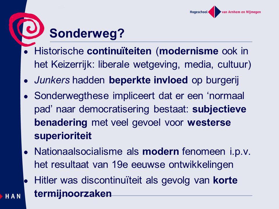 Sonderweg? Historische continuïteiten (modernisme ook in het Keizerrijk: liberale wetgeving, media, cultuur) Junkers hadden beperkte invloed op burger