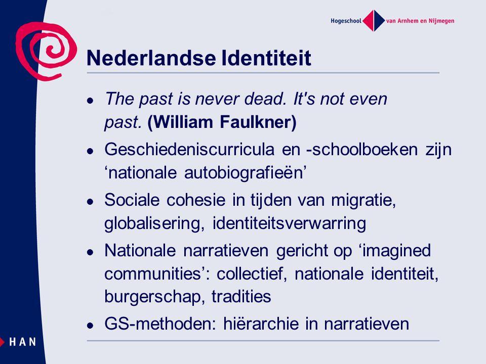 Nederlandse Identiteit The past is never dead. It's not even past. (William Faulkner) Geschiedeniscurricula en -schoolboeken zijn 'nationale autobiogr