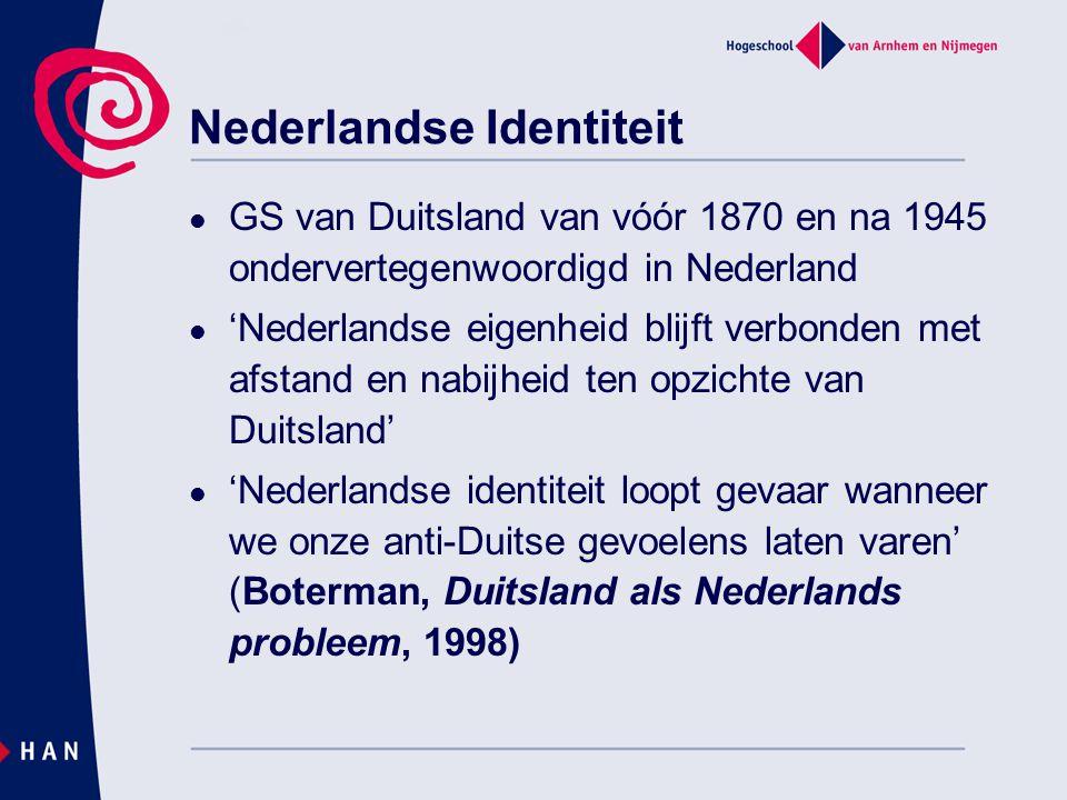 Nederlandse Identiteit GS van Duitsland van vóór 1870 en na 1945 ondervertegenwoordigd in Nederland 'Nederlandse eigenheid blijft verbonden met afstan