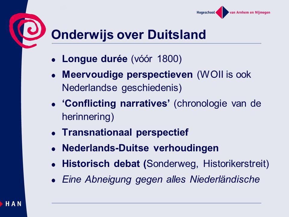 Onderwijs over Duitsland Longue durée (vóór 1800) Meervoudige perspectieven (WOII is ook Nederlandse geschiedenis) 'Conflicting narratives' (chronolog