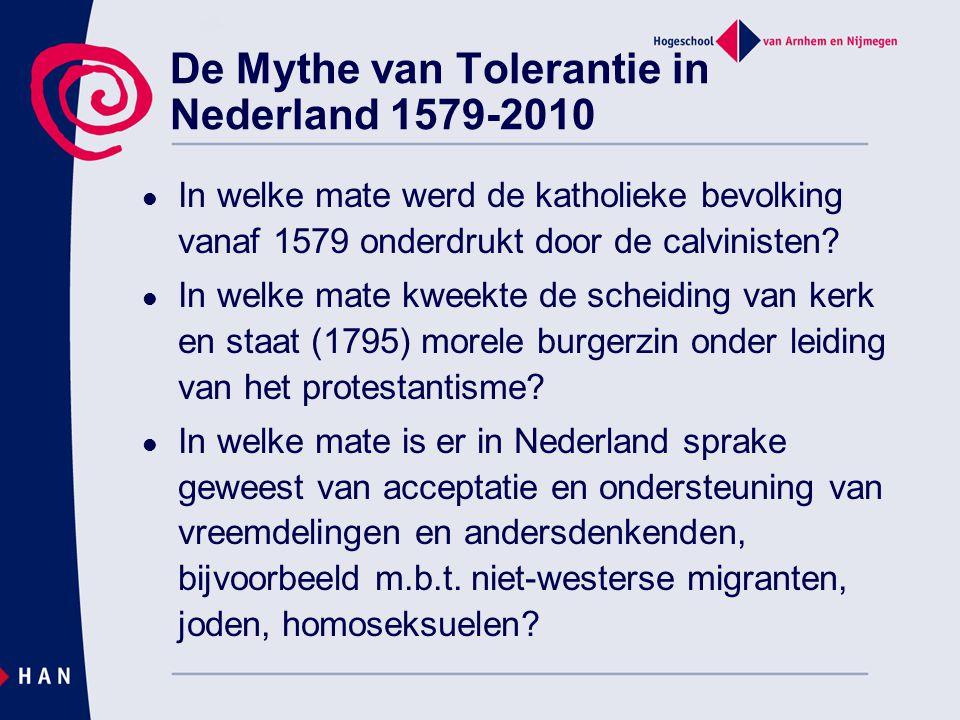 De Mythe van Tolerantie in Nederland 1579-2010 In welke mate werd de katholieke bevolking vanaf 1579 onderdrukt door de calvinisten? In welke mate kwe