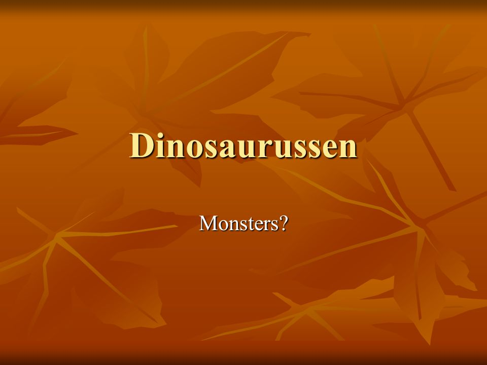 Dinosaurussen Monsters?