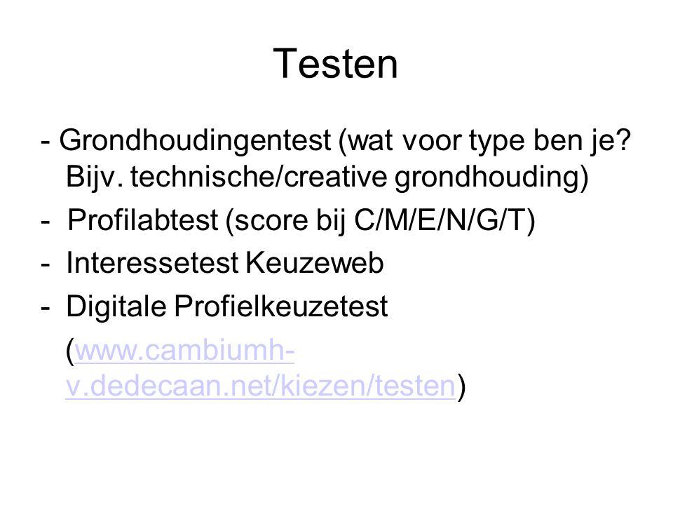 Testen - Grondhoudingentest (wat voor type ben je? Bijv. technische/creative grondhouding) - Profilabtest (score bij C/M/E/N/G/T) -Interessetest Keuze