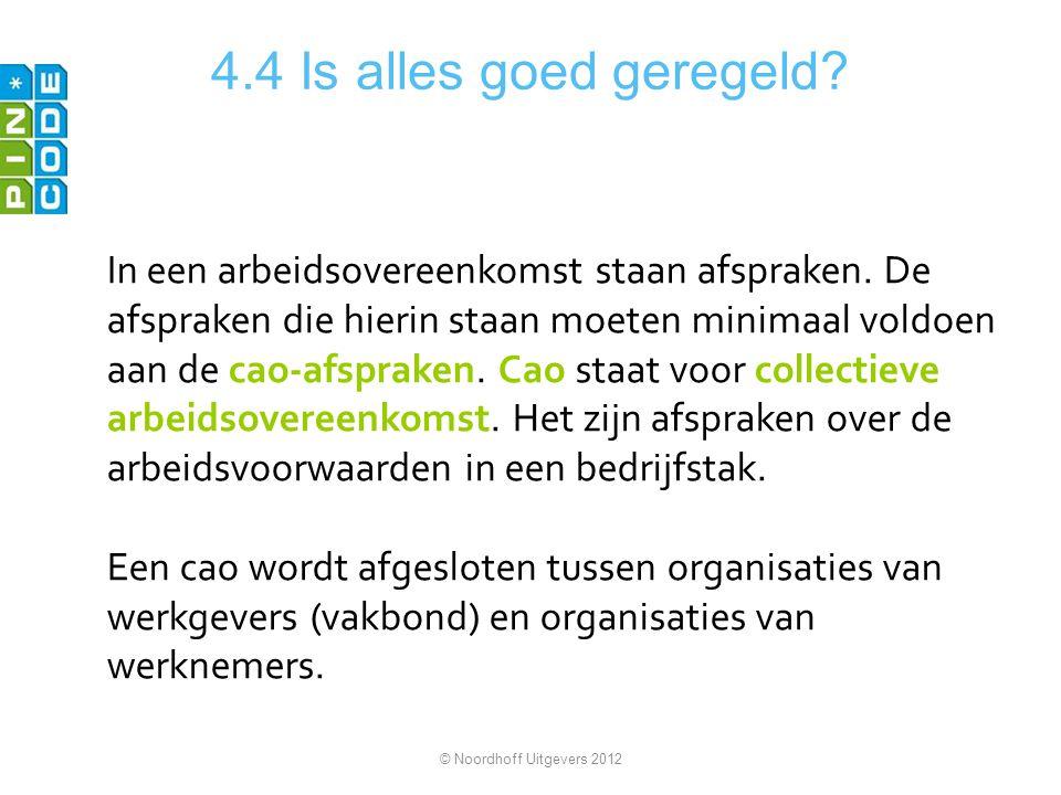 4.4 Is alles goed geregeld? In een arbeidsovereenkomst staan afspraken. De afspraken die hierin staan moeten minimaal voldoen aan de cao-afspraken. Ca