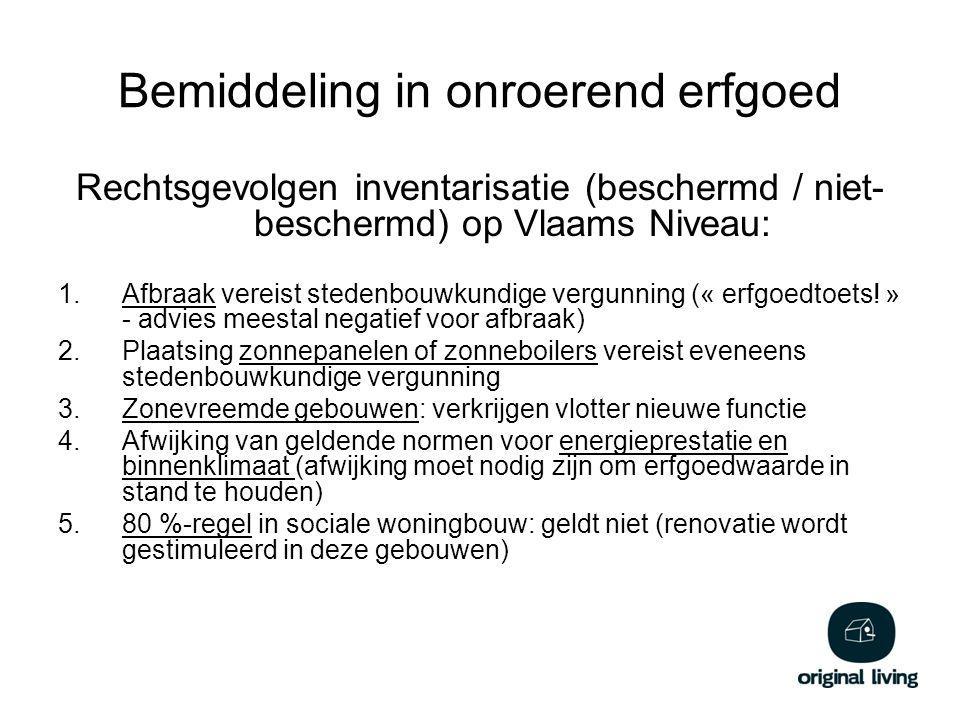 Bemiddeling in onroerend erfgoed Rechtsgevolgen inventarisatie (beschermd / niet- beschermd) op Vlaams Niveau: 1.Afbraak vereist stedenbouwkundige vergunning (« erfgoedtoets.