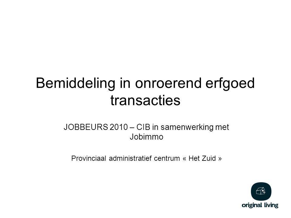 Bemiddeling in onroerend erfgoed transacties JOBBEURS 2010 – CIB in samenwerking met Jobimmo Provinciaal administratief centrum « Het Zuid »