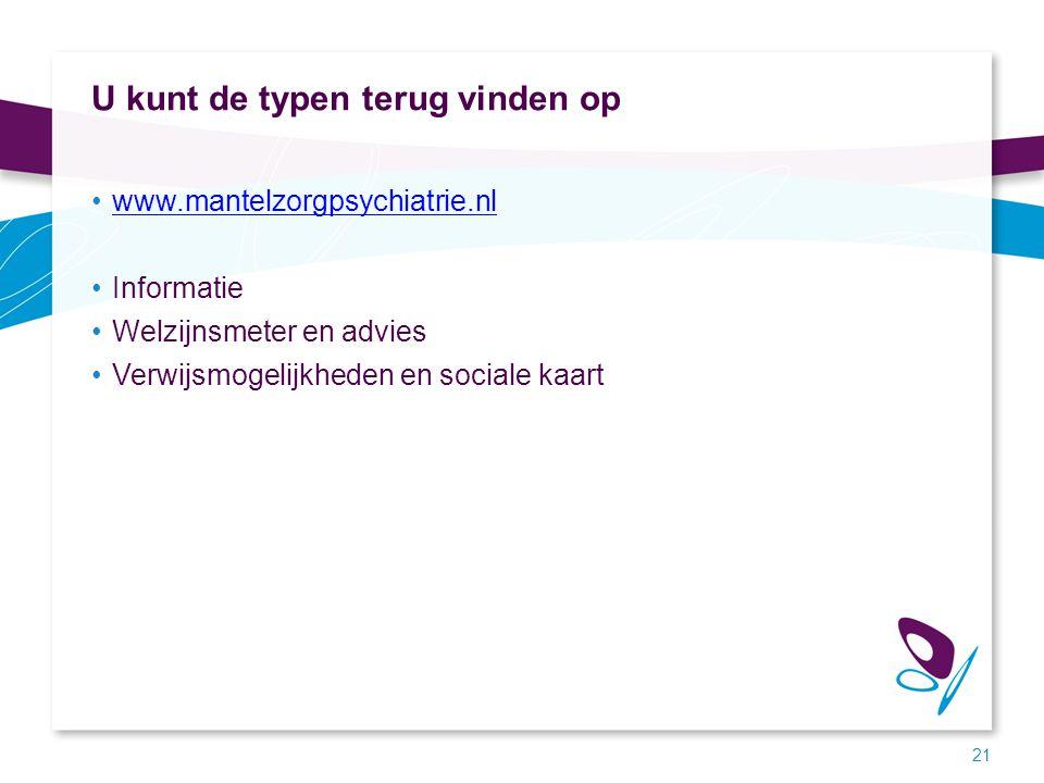U kunt de typen terug vinden op www.mantelzorgpsychiatrie.nl Informatie Welzijnsmeter en advies Verwijsmogelijkheden en sociale kaart 21