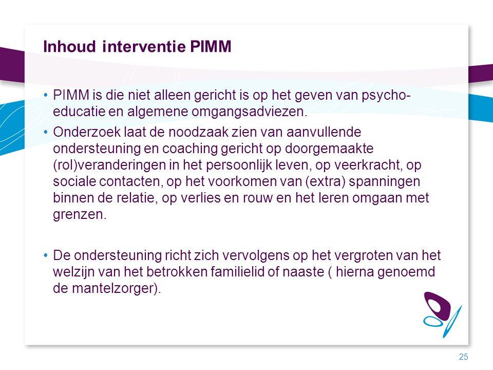 Inhoud interventie PIMM PIMM is die niet alleen gericht is op het geven van psycho- educatie en algemene omgangsadviezen. Onderzoek laat de noodzaak z