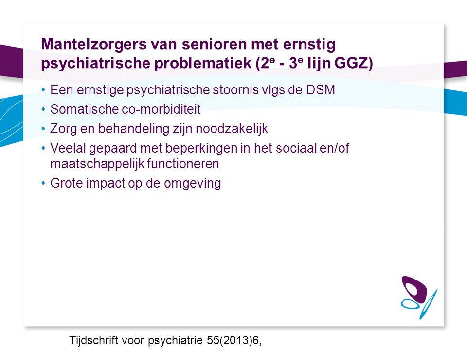 Mantelzorgers van senioren met ernstig psychiatrische problematiek (2 e - 3 e lijn GGZ) Een ernstige psychiatrische stoornis vlgs de DSM Somatische co