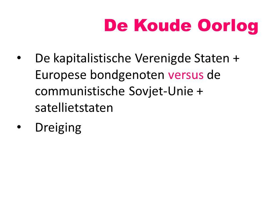 De Koude Oorlog De kapitalistische Verenigde Staten + Europese bondgenoten versus de communistische Sovjet-Unie + satellietstaten Dreiging