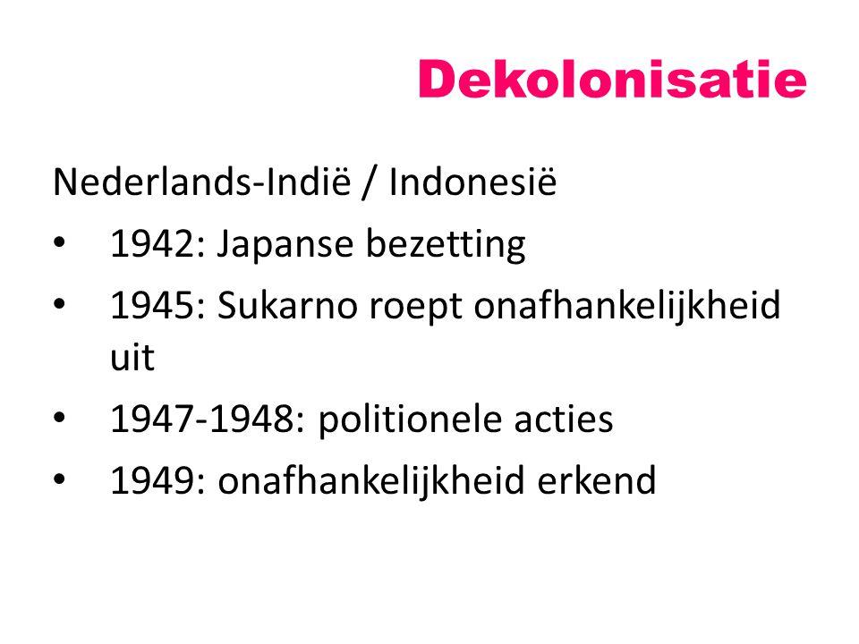 Dekolonisatie Nederlands-Indië / Indonesië 1942: Japanse bezetting 1945: Sukarno roept onafhankelijkheid uit 1947-1948: politionele acties 1949: onafh