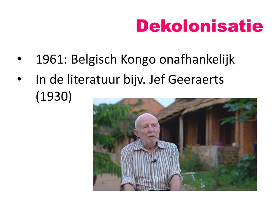 Dekolonisatie 1961: Belgisch Kongo onafhankelijk In de literatuur bijv. Jef Geeraerts (1930)
